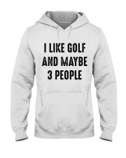 I Like Golf And Maybe 3 People Hooded Sweatshirt thumbnail