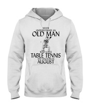 Never Underestimate Old Man Table Tennis August Hooded Sweatshirt thumbnail
