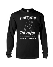 Table Tennis I Don't Need Therapy Long Sleeve Tee tile