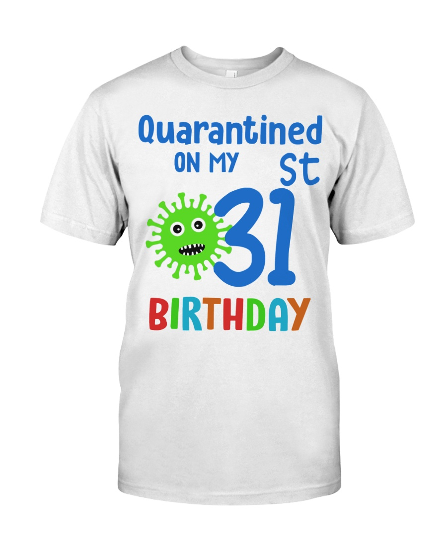 Quarantined On 31st My Birthday 31 Classic T-Shirt