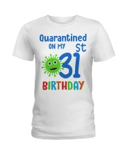 Quarantined On 31st My Birthday 31 Ladies T-Shirt thumbnail
