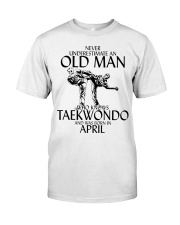 Never Underestimate Old Man Taekwondo April Classic T-Shirt front