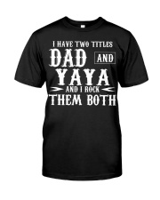 I Have Two Titles Yaya And Dad Classic T-Shirt front