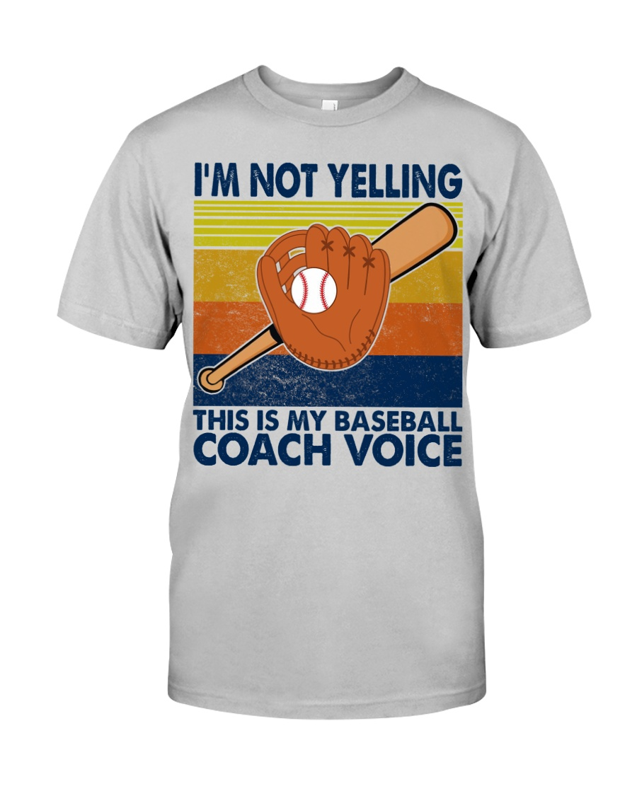 I'm Not Yelling This Is My Baseball Coach Voice Classic T-Shirt