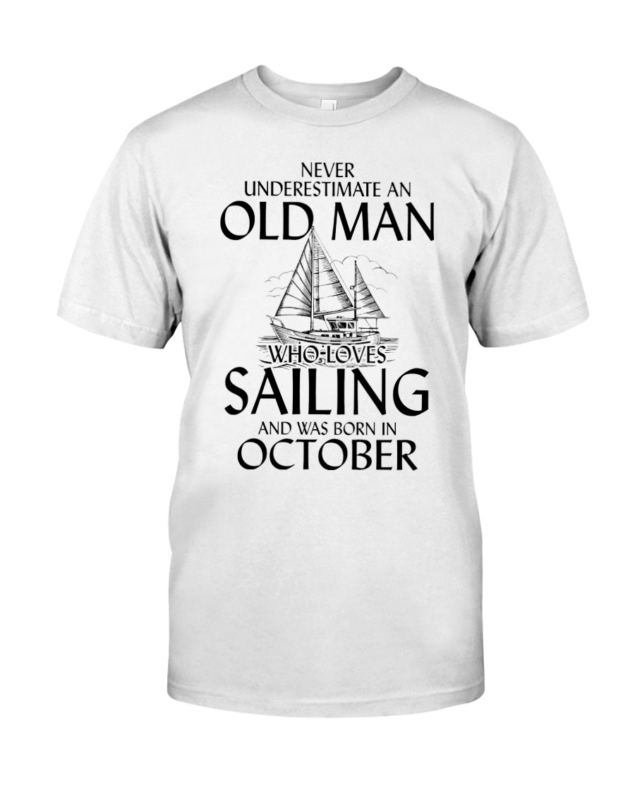 Never Underestimate Old Man Loves Sailing October Classic T-Shirt