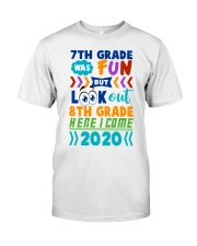 7th Grade Fun Look Out  8th Grade Here I Come Classic T-Shirt front