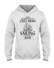 Never UnderestimateOld Man Loves Sailing  June Hooded Sweatshirt thumbnail