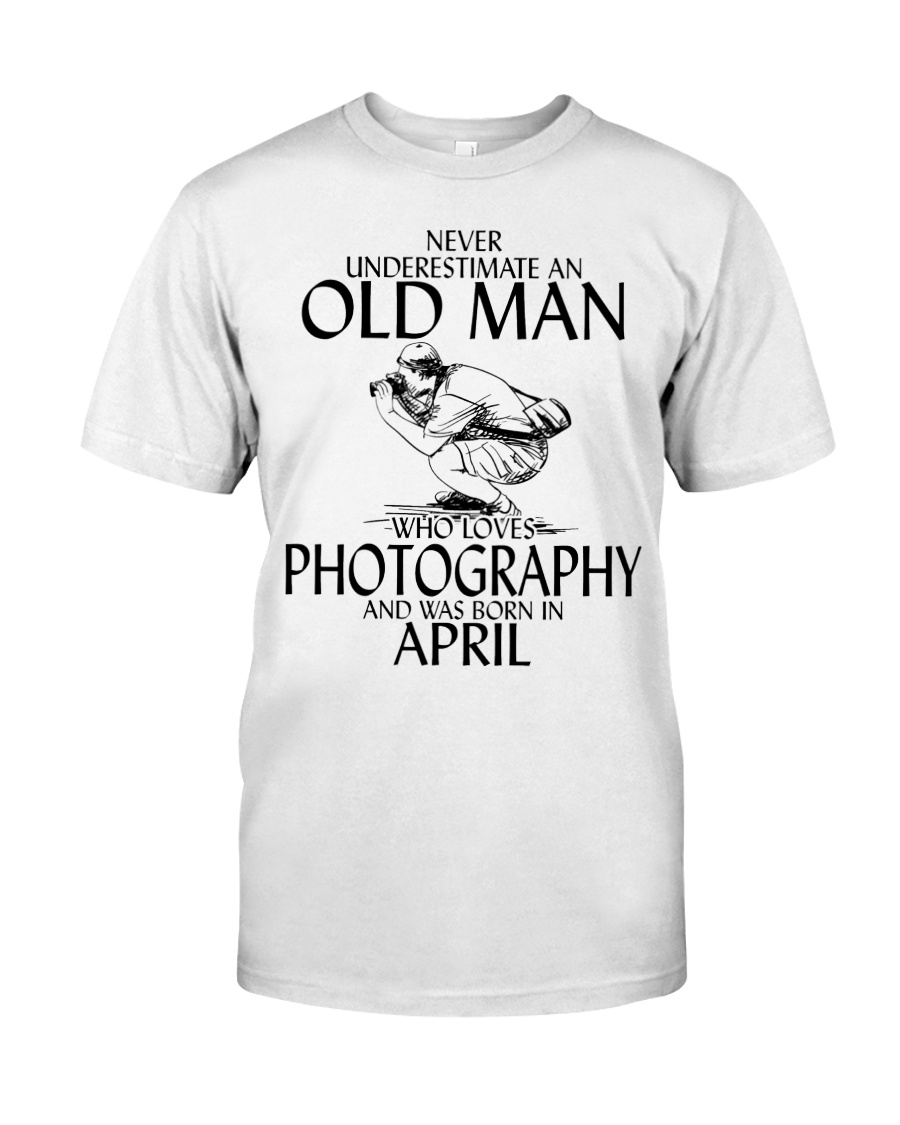 Never Underestimate Old Man Photography April Classic T-Shirt