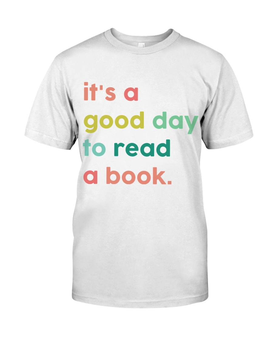 It's A Good Day To Read A Book Classic T-Shirt