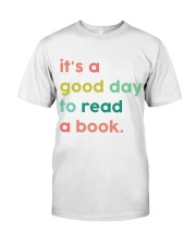 It's A Good Day To Read A Book Classic T-Shirt front