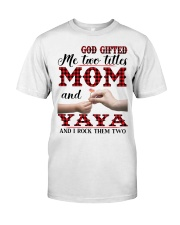 God Gifted Me Two Titles Mom And Yaya Classic T-Shirt thumbnail