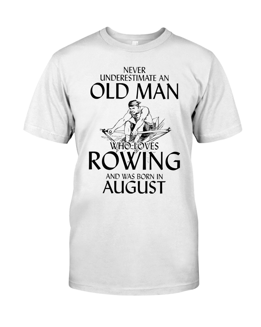 An Old Man Who Loves Rowing And Was Born August Classic T-Shirt