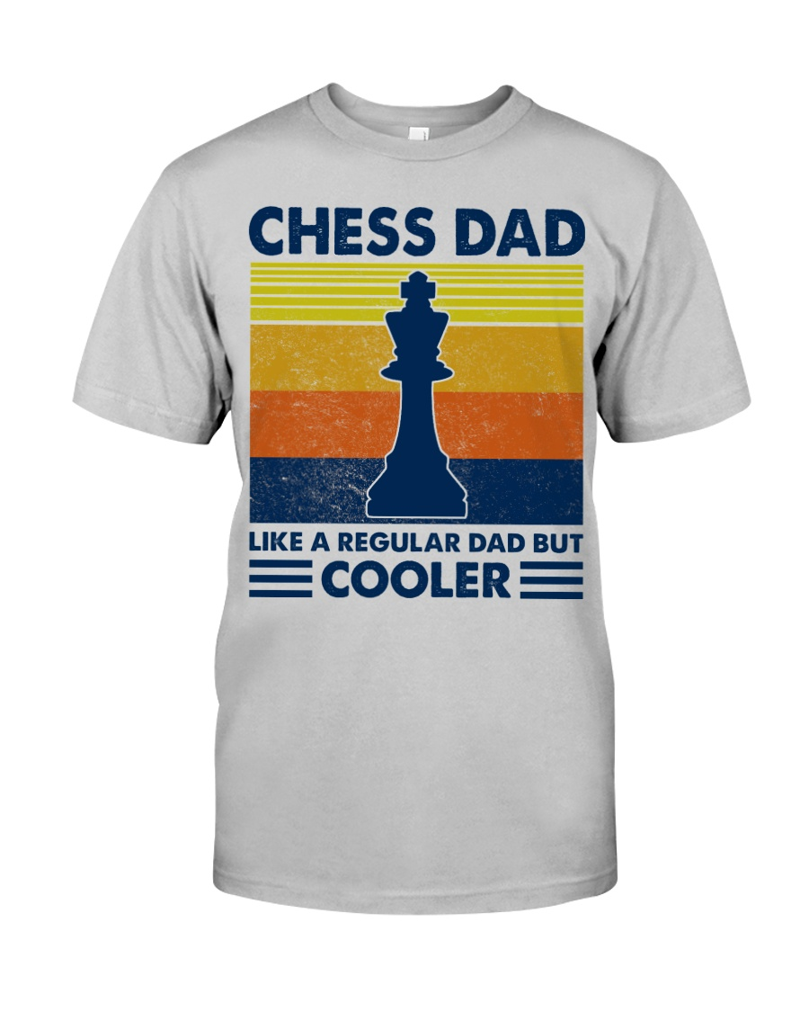 Chess Dad Like A Regular Dad But Cooler Classic T-Shirt