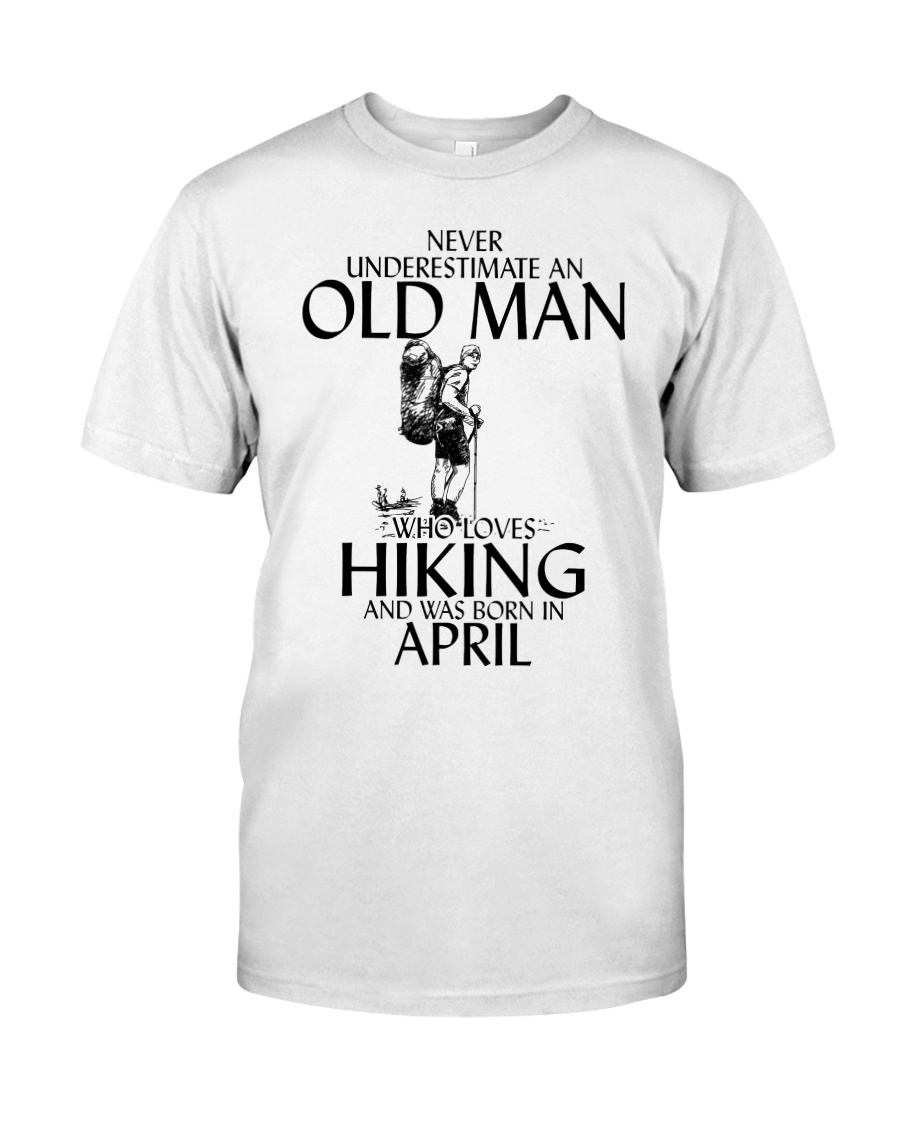 Never Underestimate Old Man Hiking April Classic T-Shirt