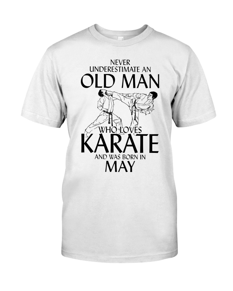 Never Underestimate  Old Man Karate May Classic T-Shirt