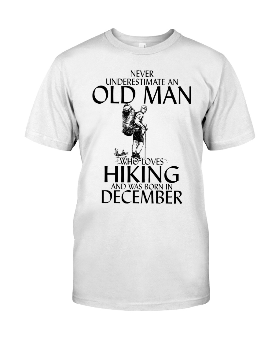 Never Underestimate Old Man Hiking December Classic T-Shirt