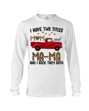 I Have Two Titles Mom and Ma-Ma Long Sleeve Tee thumbnail