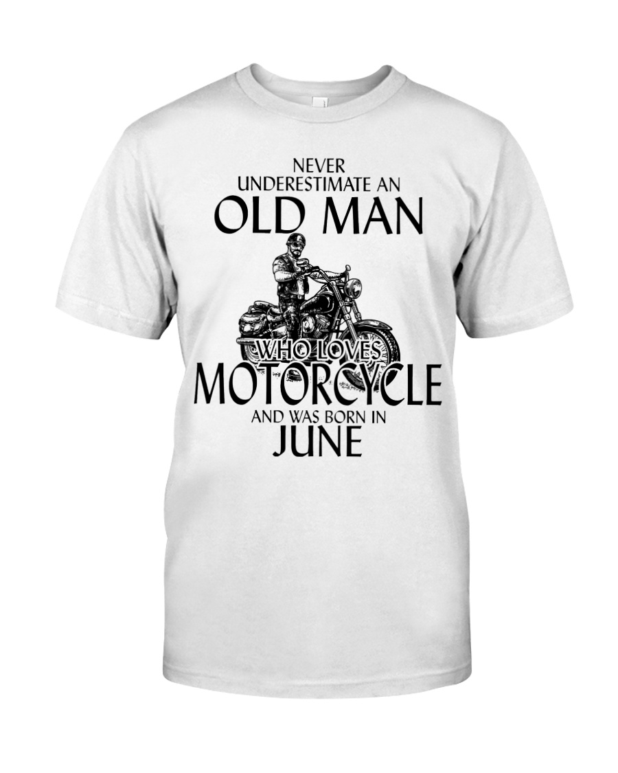 Never Underestimate Old Man Motorcycle June Classic T-Shirt