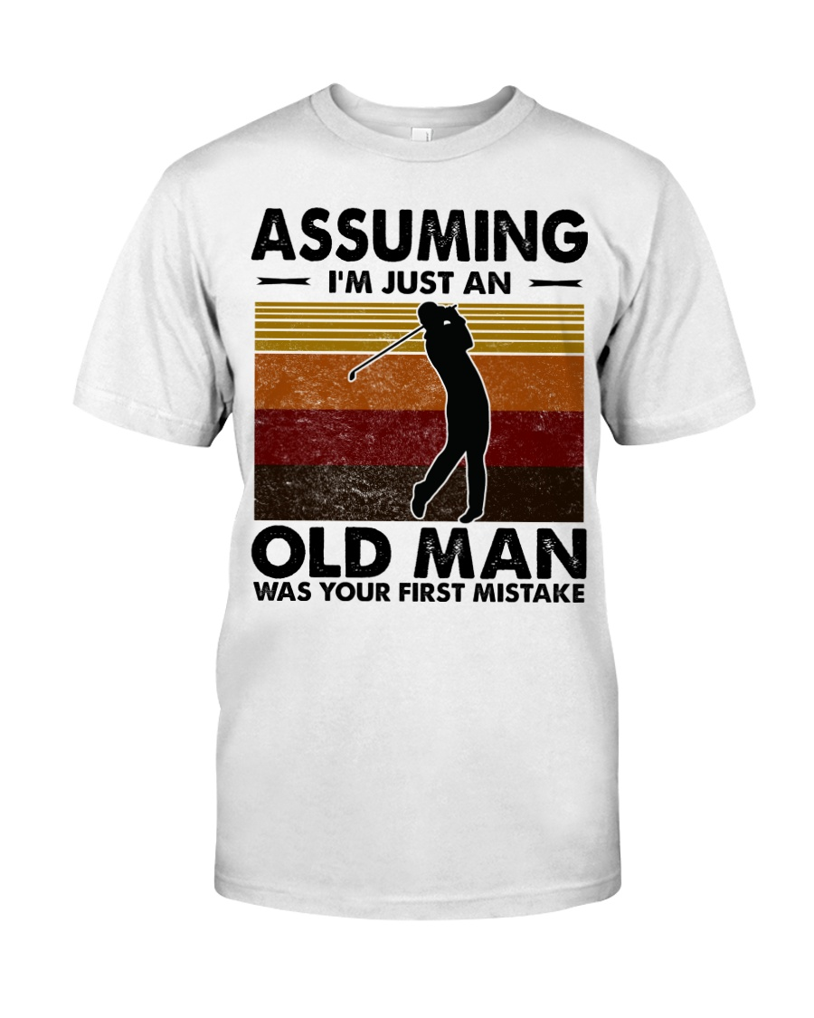 Assuming I'm Just An Old Man Golf Classic T-Shirt