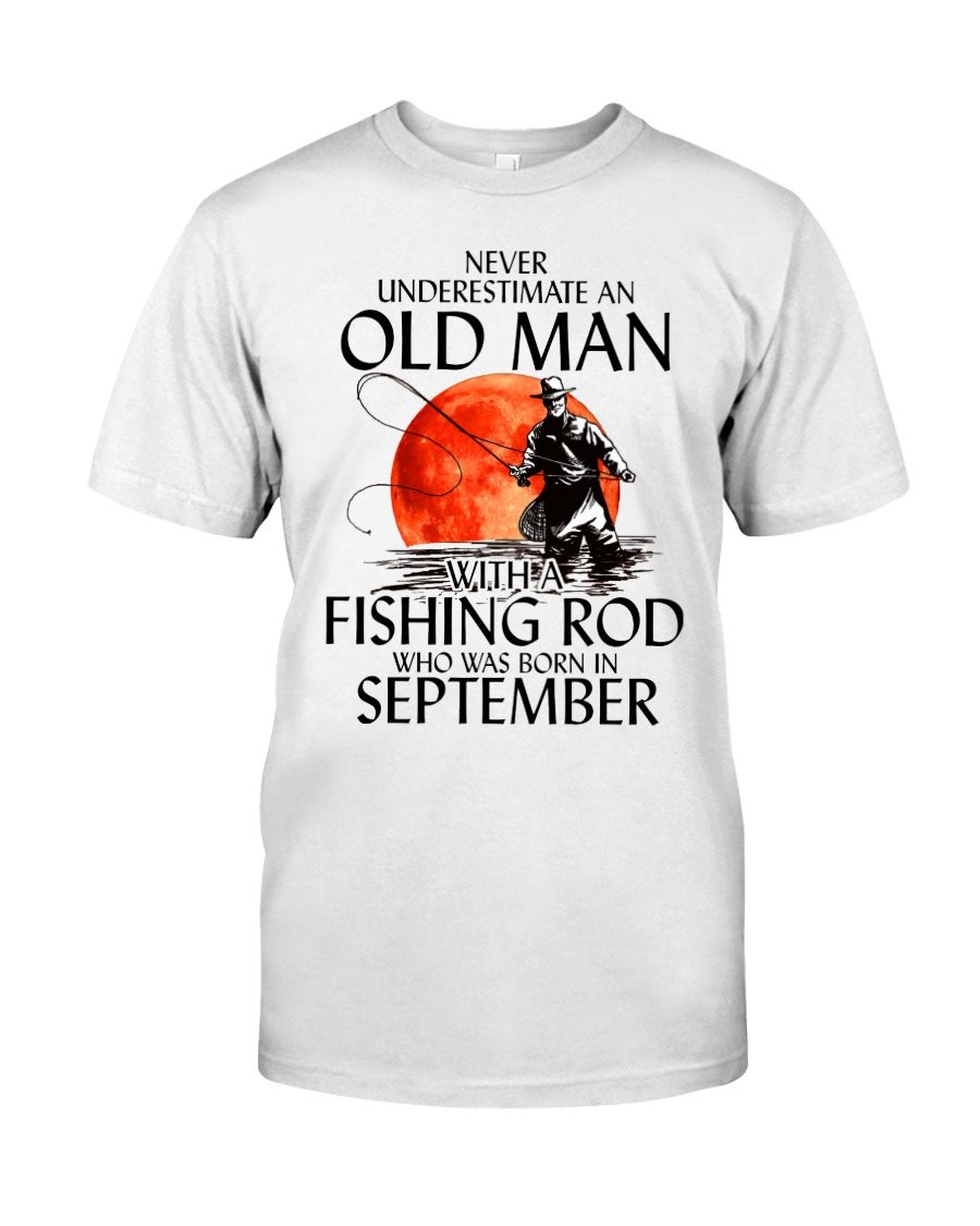 Never Underestimate Old Man Fishing Rod September Classic T-Shirt