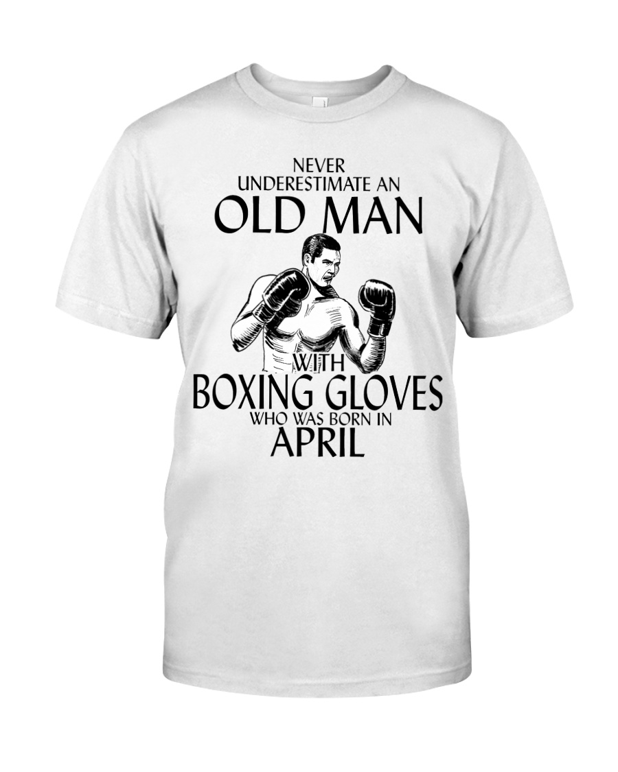 Never Underestimate Old Man Boxing Gloves April Classic T-Shirt
