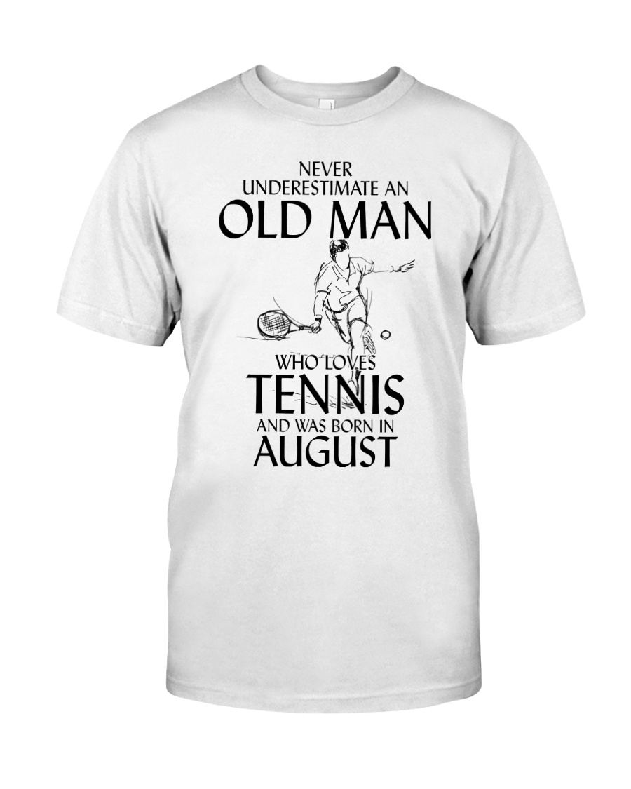Never Underestimate Old Man Loves Tennis August Classic T-Shirt