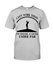 Golf Can't Work Today Classic T-Shirt front