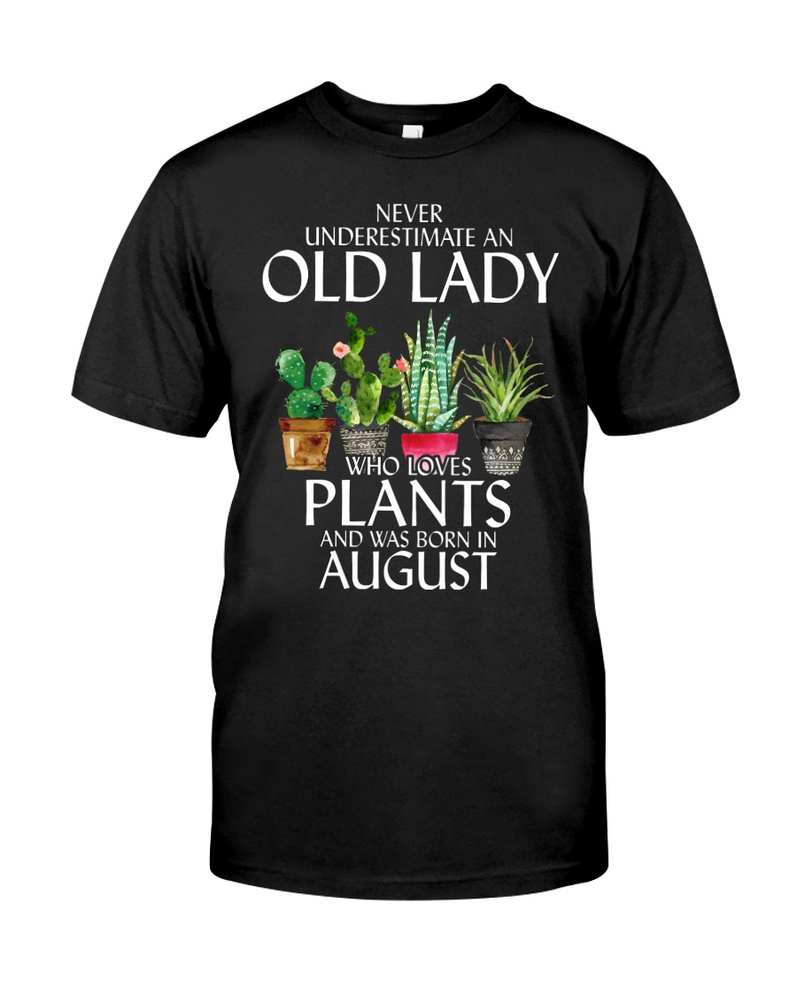 Never Underestimate Old Lady Love Plants August Classic T-Shirt