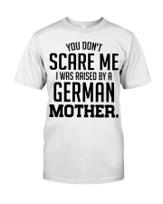 I Was Raise By A German Mother Classic T-Shirt front