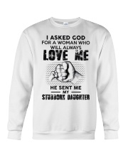 I Asked God For A Woman Who Will Love Me Crewneck Sweatshirt thumbnail