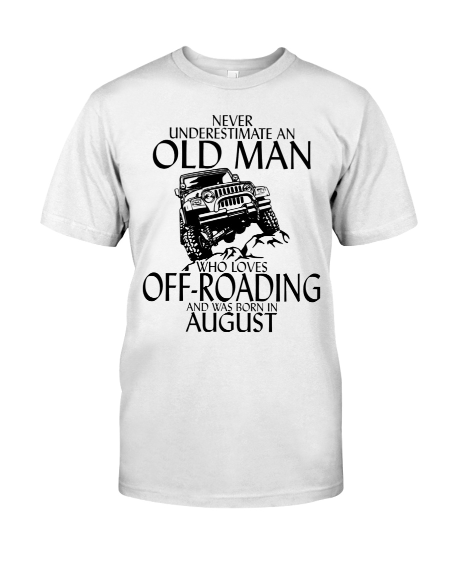 Never Underestimate Old Man Off-roading August Classic T-Shirt
