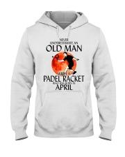 Never Underestimate Old Man Padel Racket April Hooded Sweatshirt thumbnail