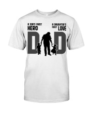 Dad A Son's First Hero A Daughter's First Love  Classic T-Shirt front