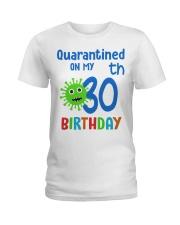 Quarantined On 30th My Birthday 30 years old Ladies T-Shirt thumbnail