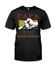 PAPA The Man The Myth The Bad Influence Classic T-Shirt front