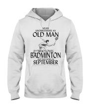 Never Underestimate Old Man Badminton September Hooded Sweatshirt thumbnail