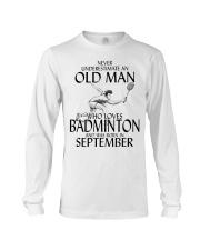 Never Underestimate Old Man Badminton September Long Sleeve Tee thumbnail
