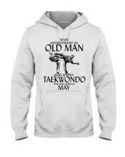 Never Underestimate Old Man Taekwondo May Hooded Sweatshirt thumbnail