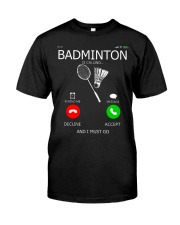 Badminton Is Calling And I Must Go Classic T-Shirt front