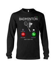 Badminton Is Calling And I Must Go Long Sleeve Tee thumbnail