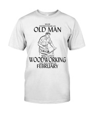Never Underestimate Old Man Woodworking February Classic T-Shirt front