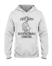 Never Underestimate Old Man Woodworking February Hooded Sweatshirt thumbnail