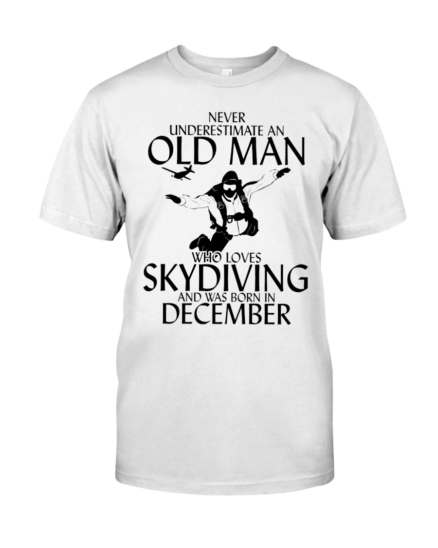 Never Underestimate Old Man Skydiving December Classic T-Shirt