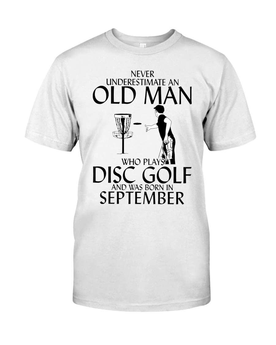 Never Underestimate Old  Man Disc Golf September Classic T-Shirt