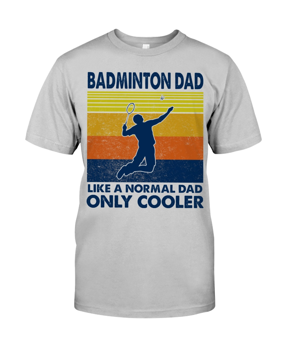 Badminton Dad Like A Normal Dad Only Cooler Classic T-Shirt