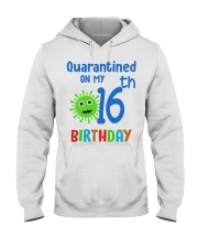 Quarantined On 16th My Birthday 16 years old Hooded Sweatshirt thumbnail