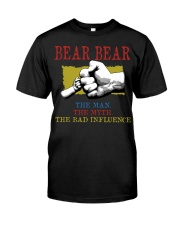 BEAR BEAR The Man The Myth The Bad Influence Classic T-Shirt front