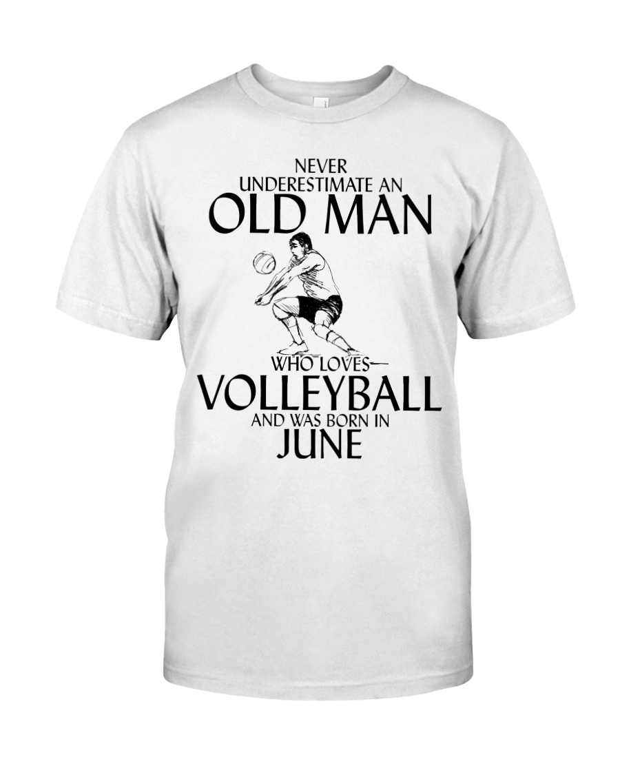 Never Underestimate Old Man Volleyball June Classic T-Shirt
