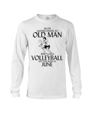 Never Underestimate Old Man Volleyball June Long Sleeve Tee thumbnail