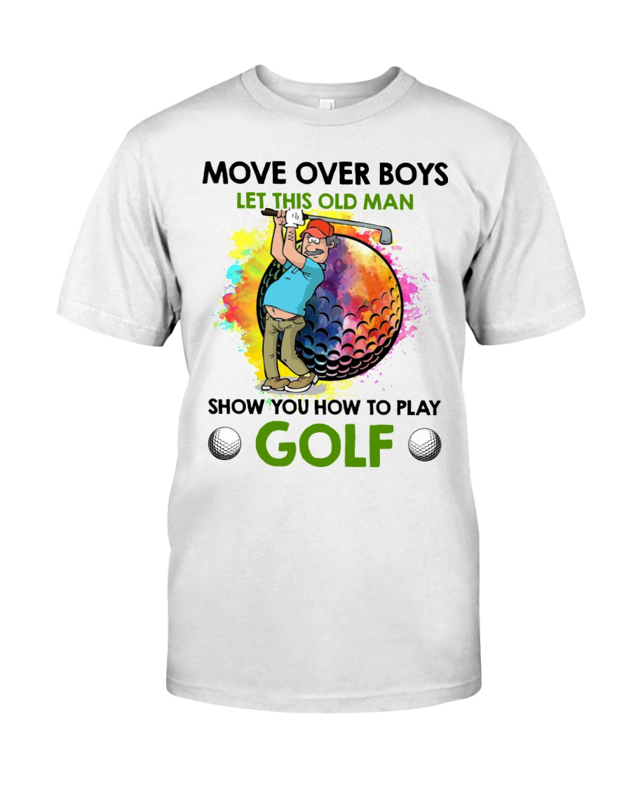 Let This Old Man Show You How To Play Golf Classic T-Shirt